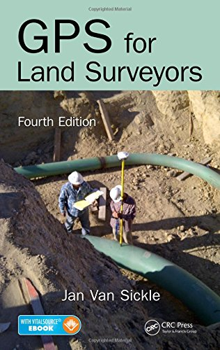 GPS for Land Surveyors, Fourth Edition: Jan Van Sickle