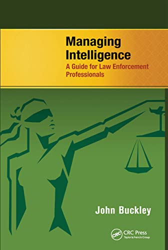 9781466586420: Managing Intelligence: A Guide for Law Enforcement Professionals