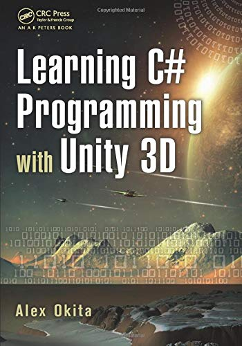 Learning C# Programming with Unity 3D: Okita, Alex