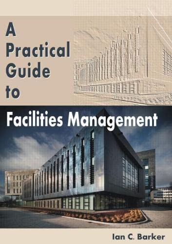 9781466590045: A Practical Guide to Facilities Management