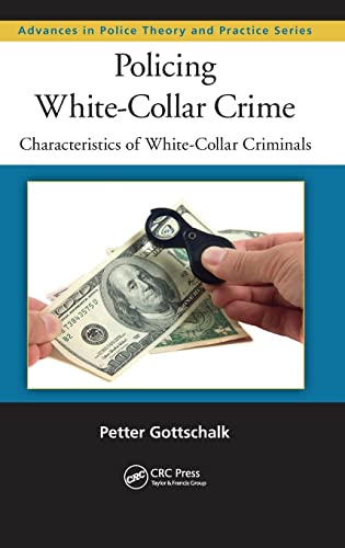 9781466591776: Policing White-Collar Crime: Characteristics of White-Collar Criminals (Advances in Police Theory and Practice)