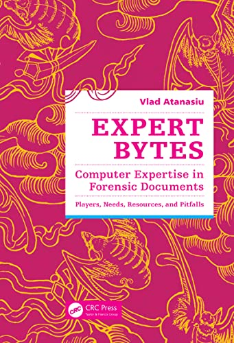 9781466591905: Expert Bytes: Computer Expertise in Forensic Documents - Players, Needs, Resources and Pitfalls