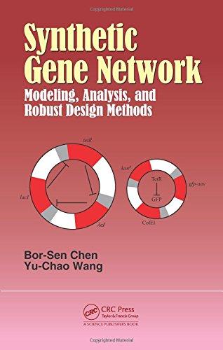 Synthetic Gene Network: Modeling, Analysis and Robust Design Methods: Chen, Bor-Sen; Wang, Yu-Chao