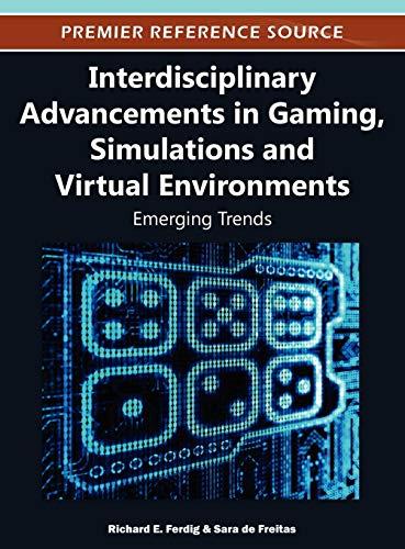 Interdisciplinary Advancements in Gaming, Simulations and Virtual Environments: Emerging Trends: ...