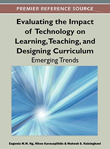 9781466600324: Evaluating the Impact of Technology on Learning, Teaching, and Designing Curriculum: Emerging Trends