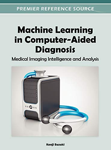 9781466600591: Machine Learning in Computer-Aided Diagnosis: Medical Imaging Intelligence and Analysis