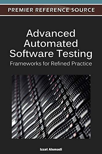 Advanced Automated Software Testing: Frameworks for Refined Practice: Izzat Alsmadi