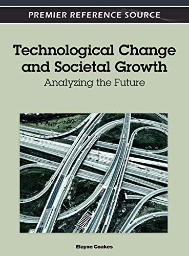 9781466602007: Technological Change and Societal Growth: Analyzing the Future