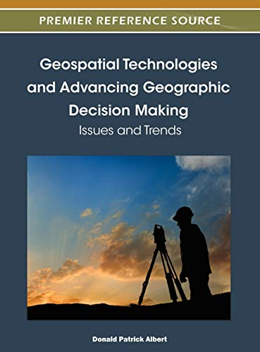9781466602588: Geospatial Technologies and Advancing Geographic Decision Making: Issues and Trends