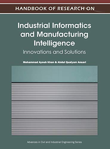 Handbook of Research on Industrial Informatics and Manufacturing Intelligence: Innovations and ...
