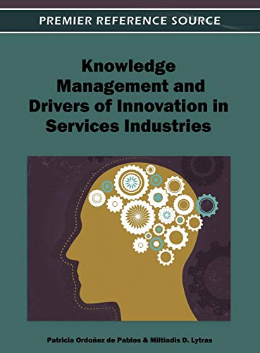 Knowledge Management and Drivers of Innovation in Services Industries: Patricia Ordonez De Pablos