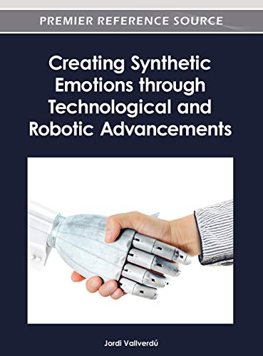 9781466615953: Creating Synthetic Emotions through Technological and Robotic Advancements
