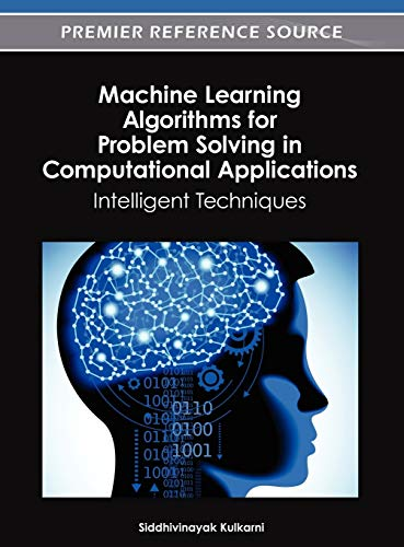 9781466618336: Machine Learning Algorithms for Problem Solving in Computational Applications: Intelligent Techniques