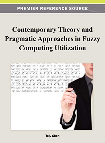 9781466618701: Contemporary Theory and Pragmatic Approaches in Fuzzy Computing Utilization