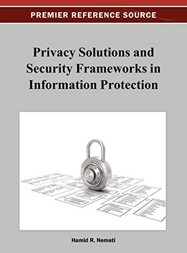 Privacy Solutions and Security Frameworks in Information Protection: Hamid Nemati