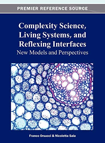 9781466620773: Complexity Science, Living Systems, and Reflexing Interfaces: New Models and Perspectives