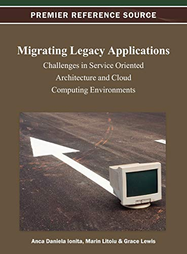 Migrating Legacy Applications: Challenges in Service Oriented Architecture and Cloud Computing ...