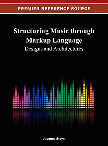 9781466624979: Structuring Music through Markup Language: Designs and Architectures