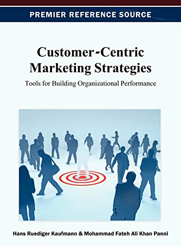 Customer-Centric Marketing Strategies: Tools for Building Organizational Performance: Hans-Ruediger...