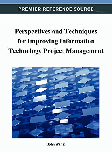 Perspectives and Techniques for Improving Information Technology Project Management: John Wang