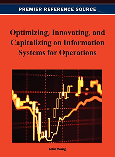 Optimizing, Innovating, and Capitalizing on Information Systems for Operations, by Wang: John Wang