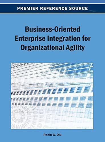 Business-Oriented Enterprise Integration for Organizational Agility: Robin G. Qiu