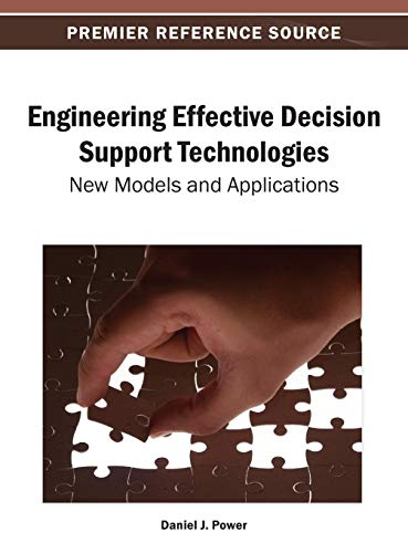 Engineering Effective Decision Support Technologies: New Models and Applications: Daniel J. Power