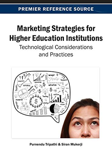 Marketing Strategies for Higher Education Institutions: Technological Considerations and Practices:...