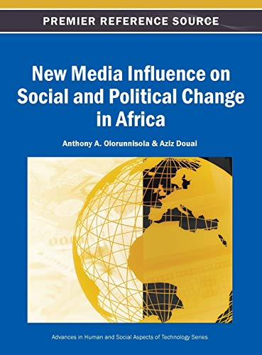 New Media Influence on Social and Political Change in Africa (Advances in Human and Social Aspects ...