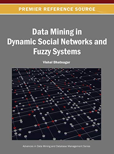 9781466642133: Data Mining in Dynamic Social Networks and Fuzzy Systems