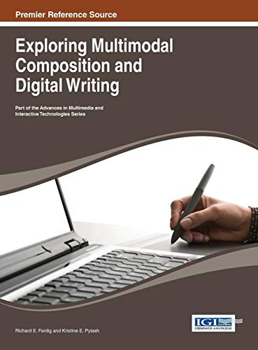 Exploring Multimodal Composition and Digital Writing: Richard E. Ferdig