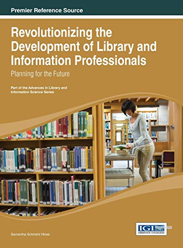 9781466646759: Revolutionizing the Development of Library and Information Professionals: Planning for the Future