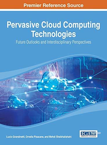 Pervasive Cloud Computing Technologies: Future Outlooks and Interdisciplinary Perspectives: Lucio ...