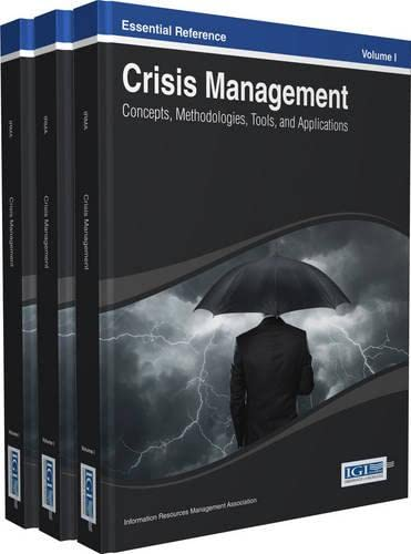 Crisis Management: Concepts, Methodologies, Tools and Applications (Essential Reference): ...