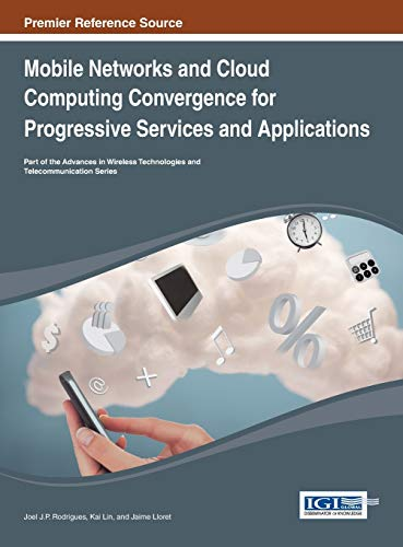 Mobile Networks and Cloud Computing Convergence for Progressive Services and Applications: Joel J. ...