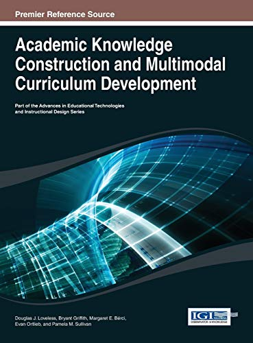 9781466647978: Academic Knowledge Construction and Multimodal Curriculum Development (Advances in Educational Technologies and Instructional Desig)