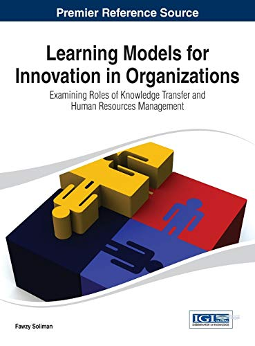 9781466648845: Learning Models for Innovation in Organizations: Examining Roles of Knowledge Transfer and Human Resources Management