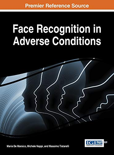 Face Recognition in Adverse Conditions (Advances in Computational Intelligence and Robotics (Acir))...
