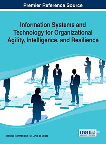 9781466659704: Information Systems and Technology for Organizational Agility, Intelligence, and Resilience
