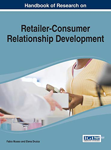 Handbook of Research on Retailer-Consumer Relationship Development: Fabio Musso and Elena Druica ...