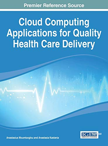 9781466661189: Cloud Computing Applications for Quality Health Care Delivery (Advances in Healthcare Information Systems and Administration)