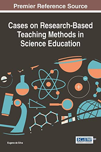 Cases on Research-Based Teaching Methods in Science Education (Advances in Educational Technologies...