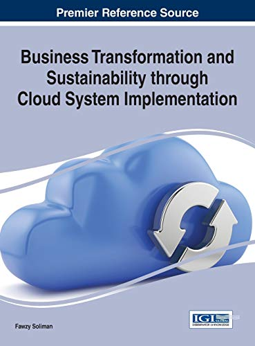 Business Transformation and Sustainability through Cloud System Implementation (Advances in ...