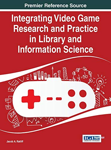 9781466681750: Integrating Video Game Research and Practice in Library and Information Science