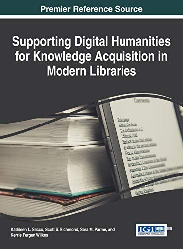 9781466684447: Supporting Digital Humanities for Knowledge Acquisition in Modern Libraries
