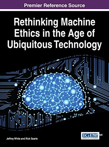 9781466685925: Rethinking Machine Ethics in the Age of Ubiquitous Technology (Advances in Human and Social Aspects of Technology)