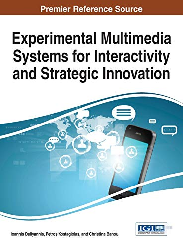 9781466686595: Experimental Multimedia Systems for Interactivity and Strategic Innovation (Advances in Multimedia and Interactive Technologies)