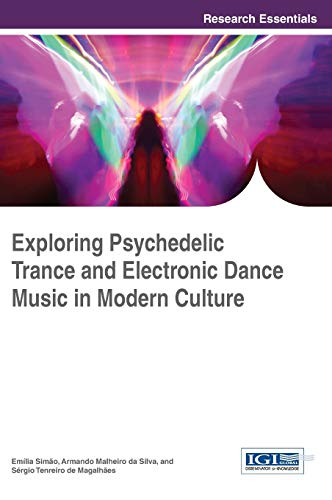 9781466686656: Exploring Psychedelic Trance and Electronic Dance Music in Modern Culture