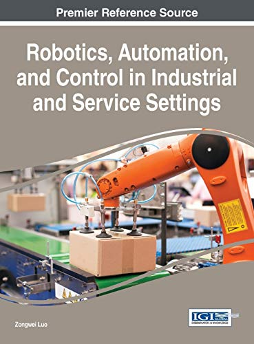 Robotics, Automation, and Control in Industrial and Service Settings: Luo, Zongwei