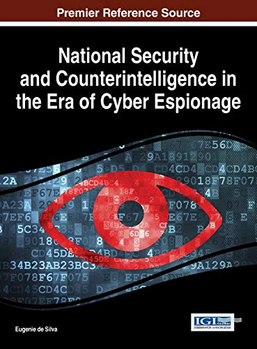 9781466696617: National Security and Counterintelligence in the Era of Cyber Espionage (Advances in Digital Crime, Forensics, and Cyber Terrorism)